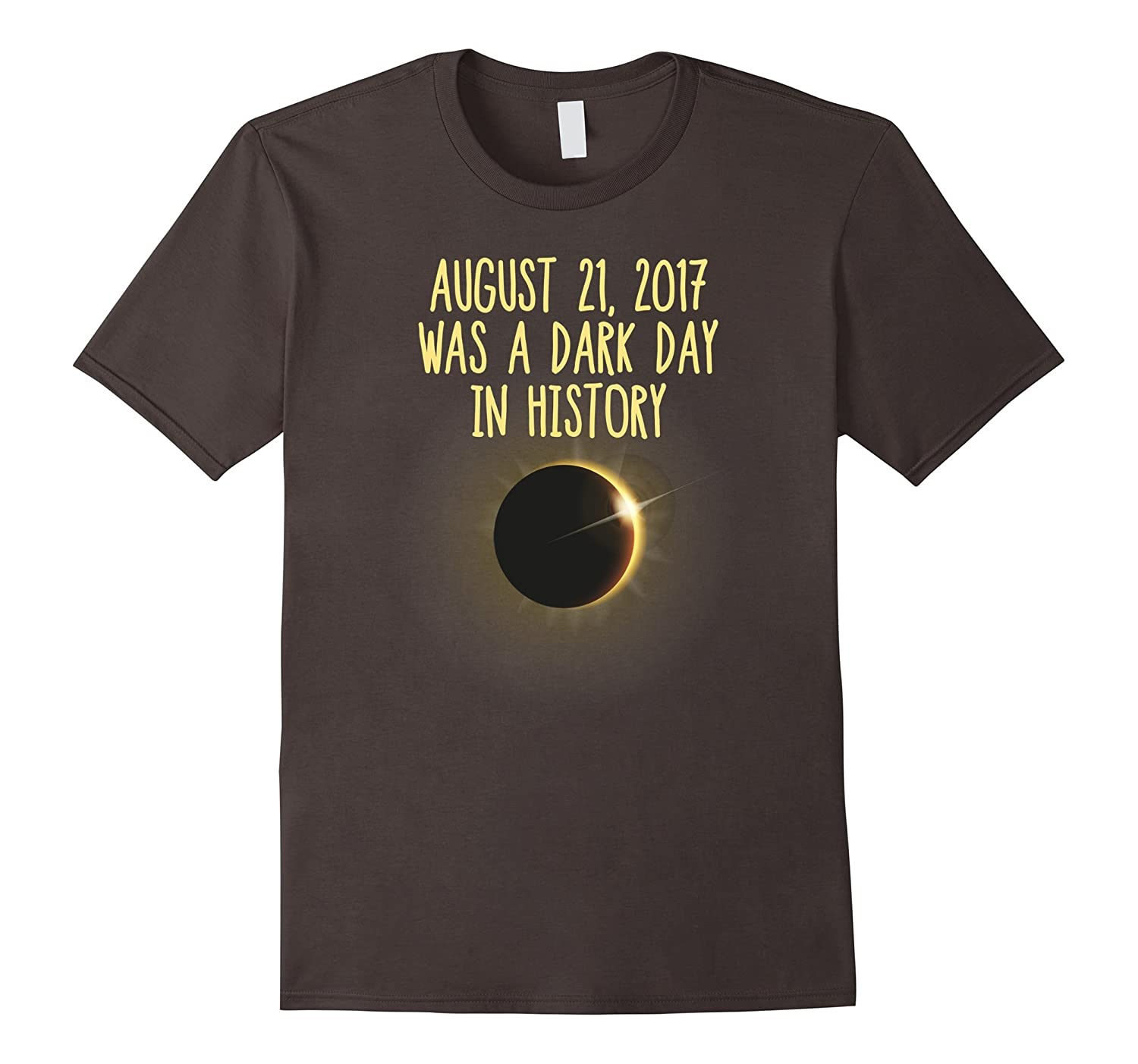August 21, 2017 Was A Dark Day In History T Shirts