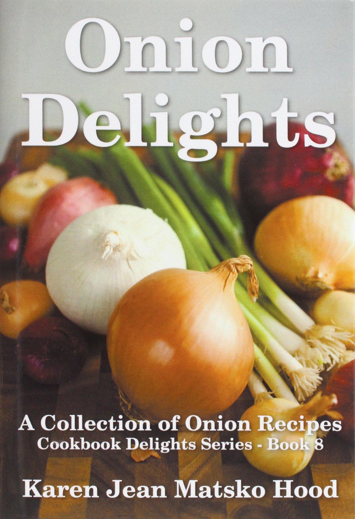Onion Delights Cookbook: A Collection of Onion Recipes (Cookbook Delights) pdf epub