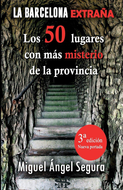 La Barcelona extraña. 50 lugares con misterio de la ...