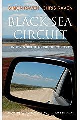 Black Sea Circuit: An Adventure Through the Caucasus Kindle Edition