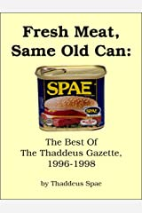 Fresh Meat, Same Old Can: The Best of the Thaddeus Gazette, 1996-1998 Kindle Edition