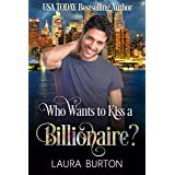 Who Wants to Kiss a Billionaire? (Billionaires in the City Book 2)