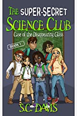 The Super-Secret Science Club: Case of the Disappearing Glass Kindle Edition