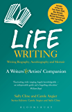 Life Writing: A Writers' and Artists' Companion (Writers' and Artists' Companions)