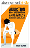 Addiction, Procrastination, and Laziness: A Proactive Guide to the Psychology of Motivation (English Edition)