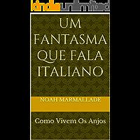 Um Fantasma Que Fala Italiano: Como Vivem Os Anjos