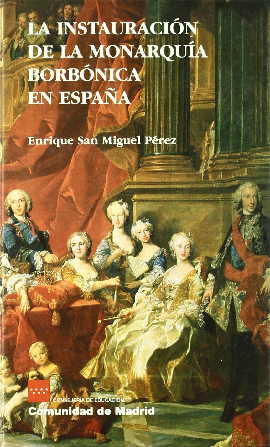 La instauración de la monarquía borbónica en España: Amazon.es: San Miguel Pérez, Enrique: Libros