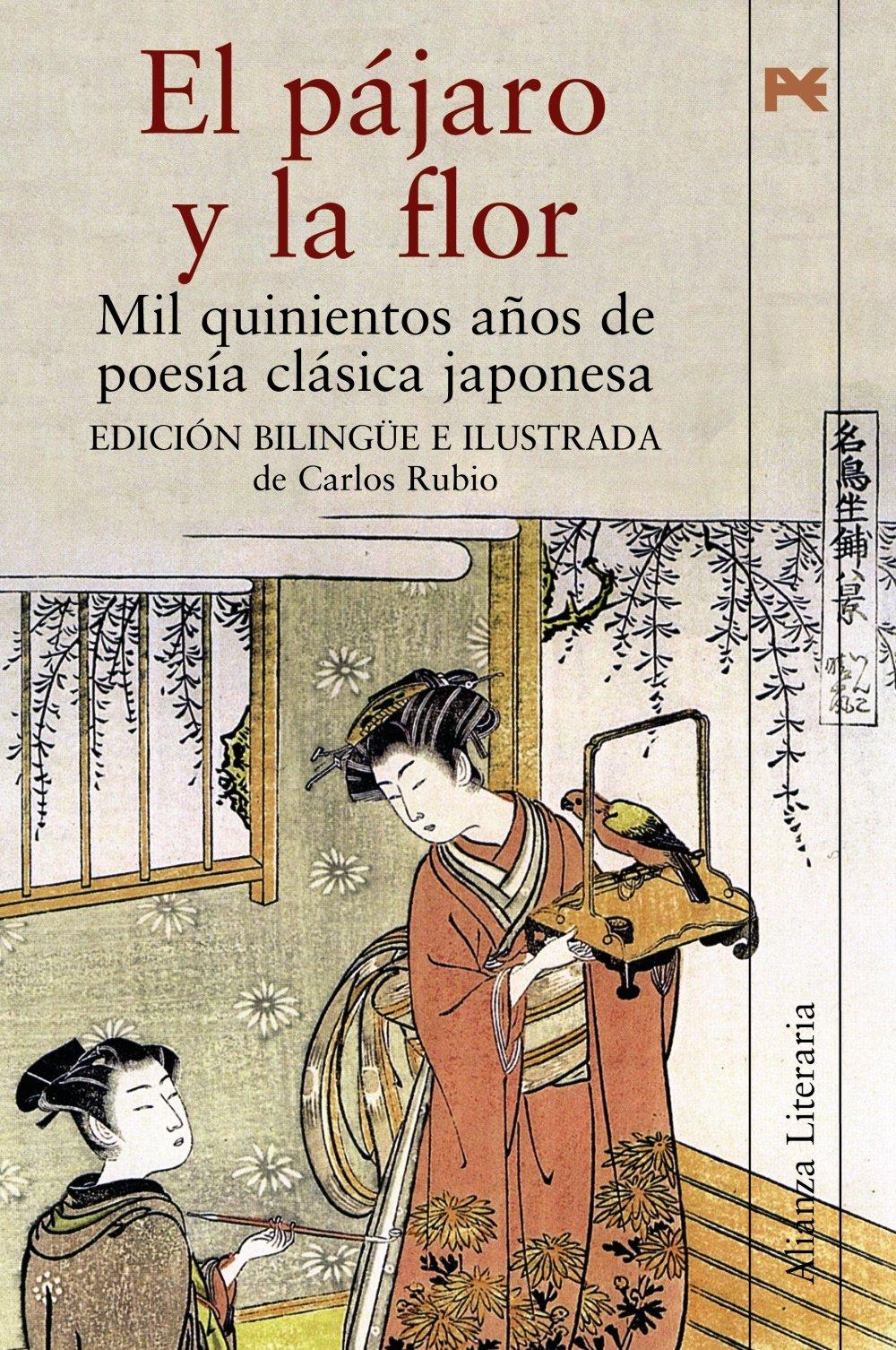 El pájaro y la flor: Mil quinientos años de poesía clásica japonesa Alianza Literaria Al: Amazon.es: Varios Autores, Rubio, Carlos: Libros