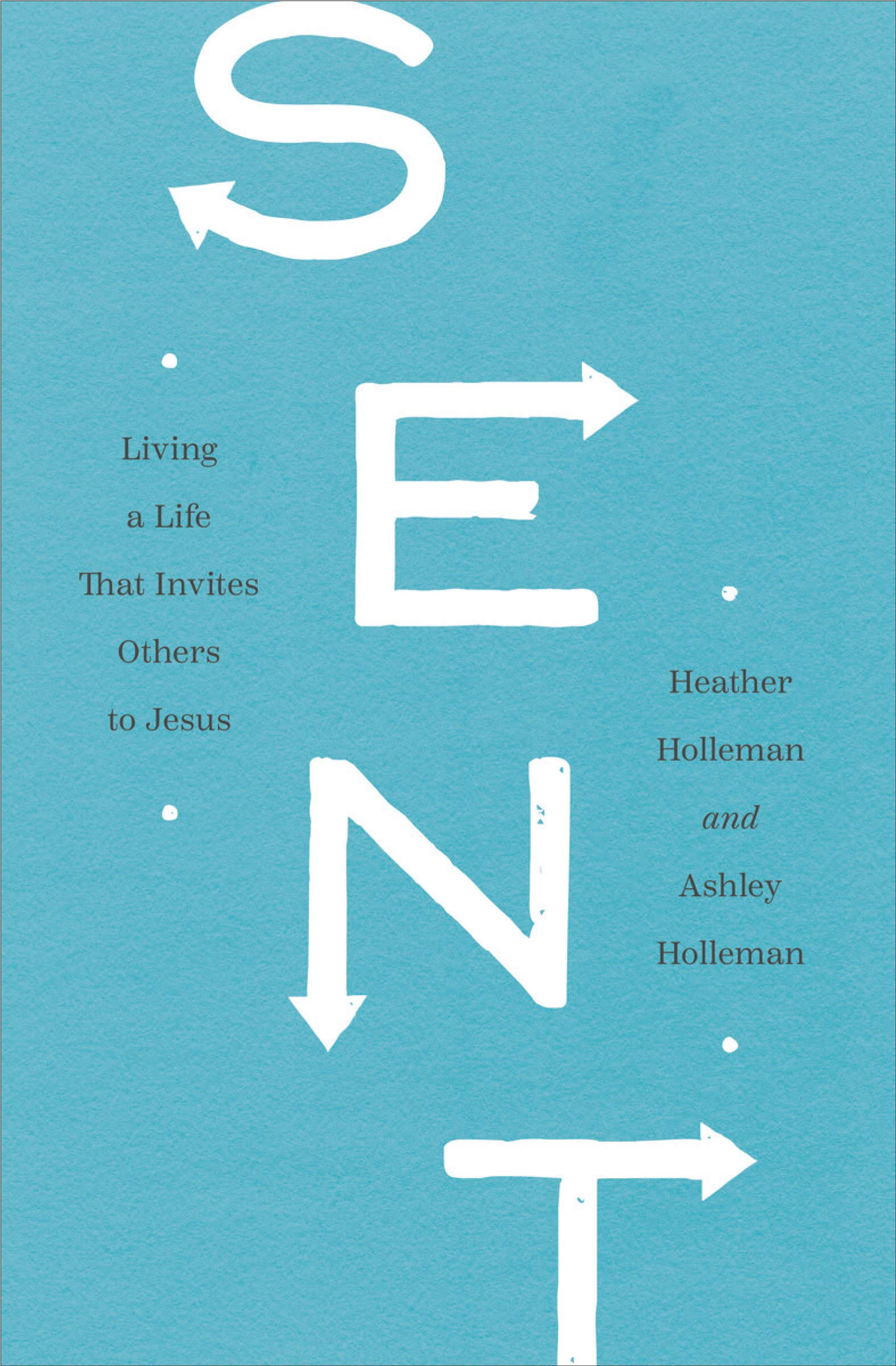 Sent: Living a Life That Invites Others to Jesus: Holleman, Heather,  Holleman, Ashley: 9780802419798: Amazon.com: Books