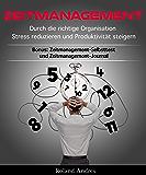 Zeitmanagement: Durch die richtige Organisation Stress reduzieren und Produktivität steigern - Zeitmanagement-Selbsttest und Zeitmanagement-Journal (German Edition)