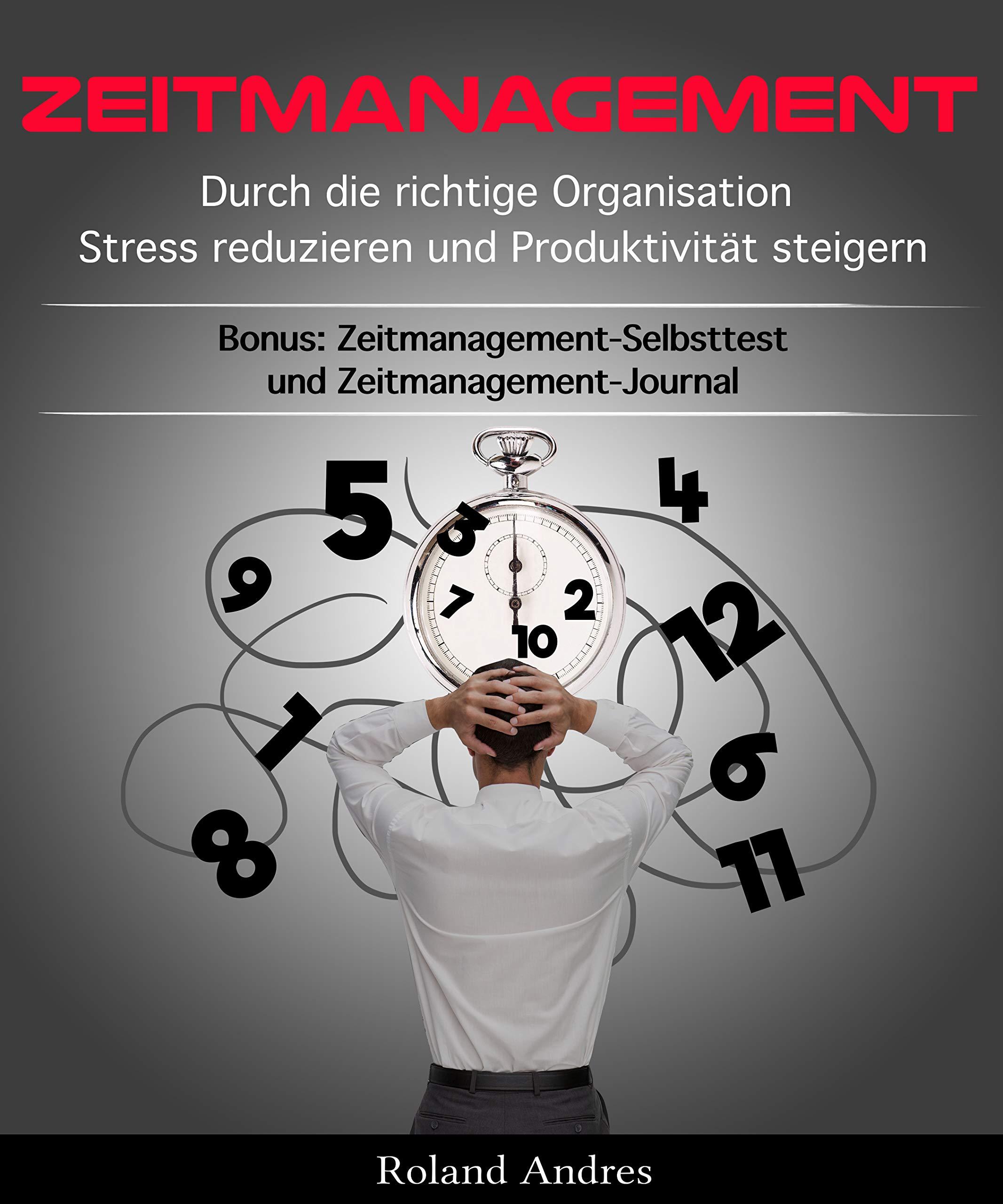 Zeitmanagement  Durch Die Richtige Organisation Stress Reduzieren Und Produktivität Steigern   Zeitmanagement Selbsttest Und Zeitmanagement Journal