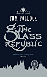 The Glass Republic: The Skyscraper Throne Book 2