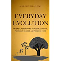 Everyday Evolution: Practical Perspectives on Personal Growth, Permanent Changes...