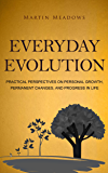 Everyday Evolution: Practical Perspectives on Personal Growth, Permanent Changes, and Progress in Life