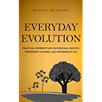 Everyday Evolution: Practical Perspectives on Personal Growth, Permanent Changes, and Progress in Life (English Edition)