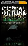 Serial Killers: Most Horrific Serial Killers Biographies, True Crime Cases, Murderers (True Crime, Serial Killers Uncut, Crime, Horror Stories, Horrible Crimes, Homicides Book 1) (English Edition)