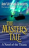 The Master's Tale: A Novel of the Titanic