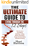 The Ultimate Guide Living through the 12 Steps-: How to Live a Life without Gambling, Cutting, Bulimia, Anorexia, Eating Disorders, Smoking (addiction ... disorders,12 steps)
