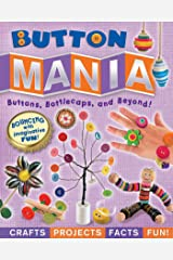 Button Mania: Buttons, Bottlecaps, and Beyond! Paperback