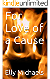 For Love of a Cause: A Historical Novel of War and Romance