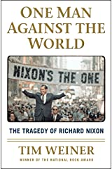 One Man Against the World: The Tragedy of Richard Nixon Kindle Edition
