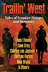 TRAILIN' WEST: 7 New and Classic Tales of Frontier Danger and Romance Kindle Edition