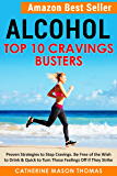 Addiction: Alcohol - Top Ten Cravings Busters: Best Seller. Proven Strategies to Stop Cravings. Be free of the wish to drink and quick to turn off feelings ... stop drinking, self talk. Book 2)
