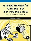 A Beginner's Guide to 3D Modeling: A Guide to