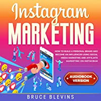 Instagram Marketing: How to Build a Personal Brand and Become an Influencer Using Social Media Marketing and Affiliate Marketing on Instagram