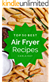 Air Fryer: Top 50 Best Air Fryer Recipes – The Quick, Easy, & Delicious Everyday Cookbook!