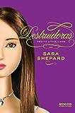 Destruidoras (Pretty Little Liars Livro 6)