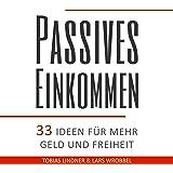 Passives Einkommen: 33 Ideen für mehr Geld und Freiheit