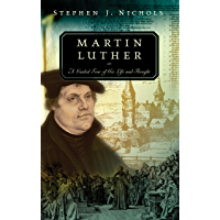Martin Luther: A Guided Tour of His Life and Thought (English Edition)