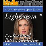 Lightroom Professional Portrait Editing (MPSQE * Master Pro Secrets Quick & Easy Book 1) (English Edition)