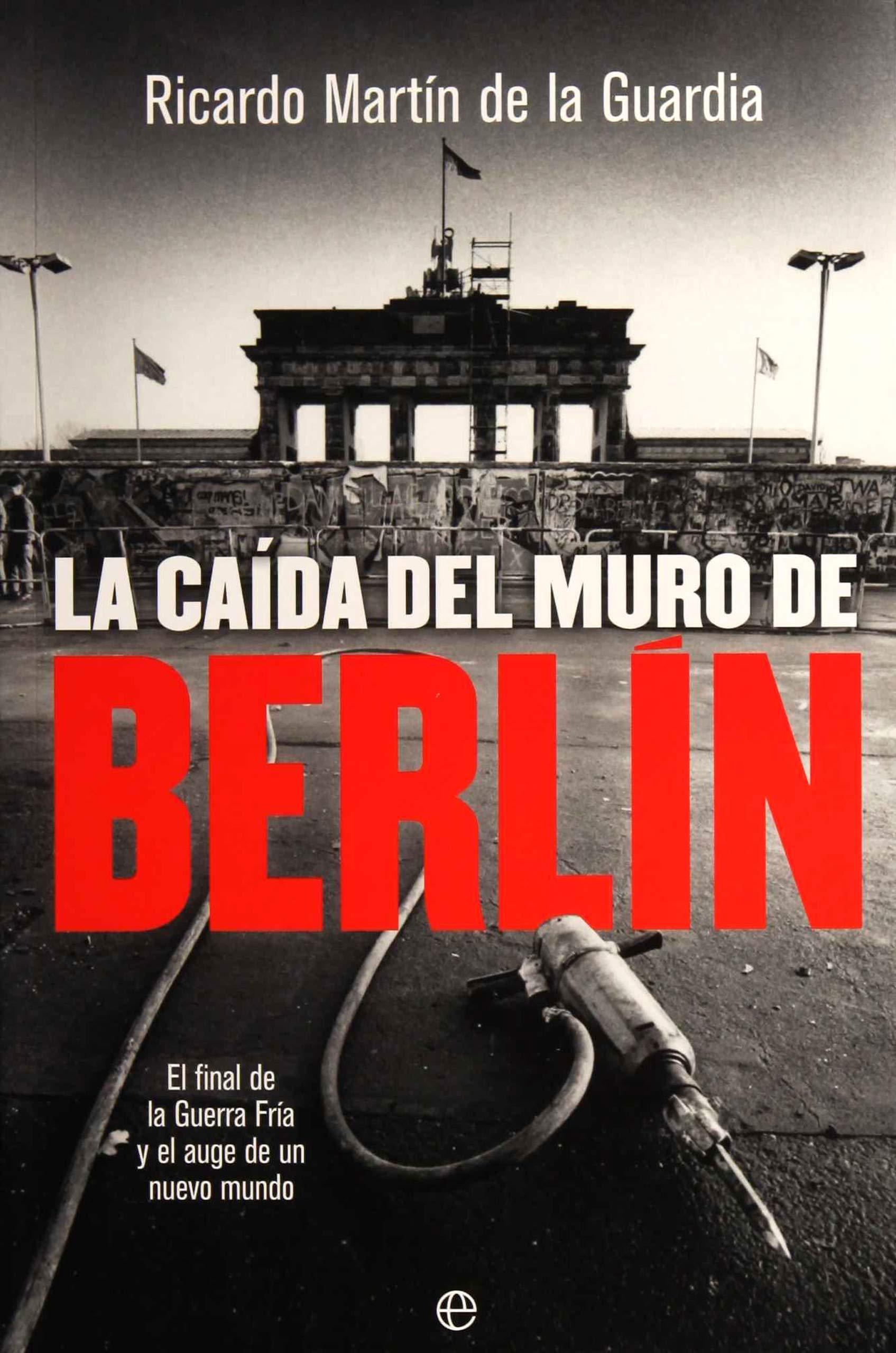 La caída del Muro de Berlín: El final de la Guerra Fría y el auge de un nuevo mundo Historia del siglo XX: Amazon.es: Martín de la Guardia, Ricardo: Libros