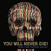 You Will Never Die !