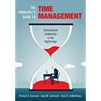 The Principal's Guide to Time Management: Instructional Leadership in the Digital Age