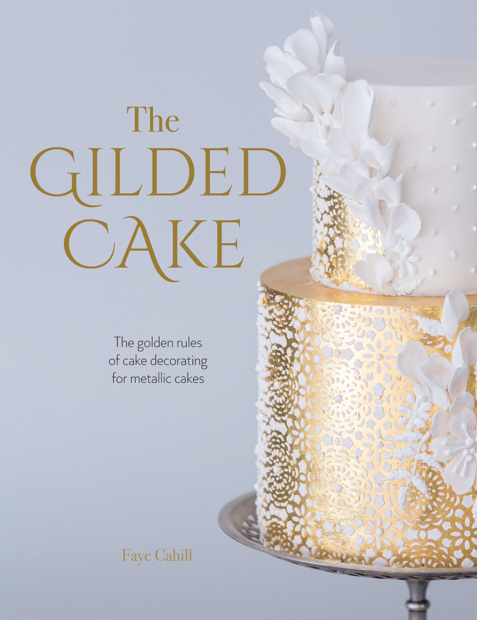 The Gilded Cake: The golden rules of cake decorating for metallic ...
