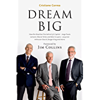 DREAM BIG: How the Brazilian Trio behind 3G Capital - Jorge Paulo Lemann, Marcel Telles and Beto Sicupira - acquired…