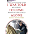 I Was Told To Come Alone: My Journey Behind the Lines of Jihad (English Edition)