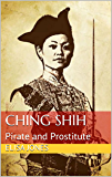 Ching Shih: Pirate and Prostitute (English Edition)