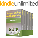Frugal Living and Gardening Bundle: 58 Amazing Frugal Tips and Hacks to Help You Spend Less. 50+ Gardening Tricks for Successful Home Gardening