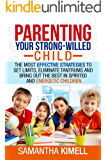 Parenting Your Strong-Willed Child  : The Most Effective Strategies to Set Limits, Eliminate Tantrums and Bring Out the Best in Spirited and Energetic ... (Baby Training for Modern Parents Book 3)