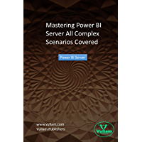 Mastering Power BI server_: All Complex Scenarios Covered (English Edition)