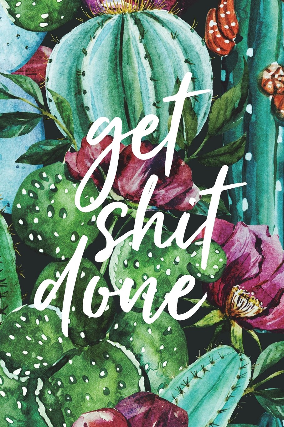 get shit done 18 month weekly monthly planner 2018 2019 cactus july 2018 december 2019 6 x 9 2018 2019 18 month daily weekly monthly planner organizer agenda and calendar