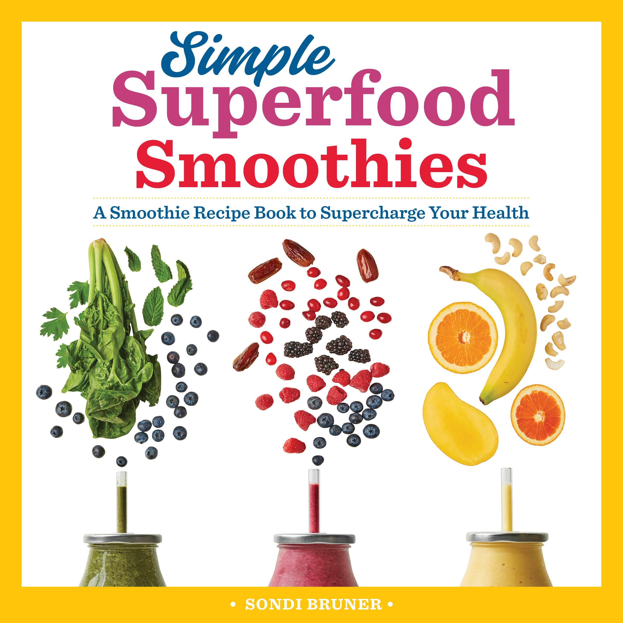 Simple Superfood Smoothies: A Smoothie Recipe Book to Supercharge Your Health 1