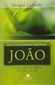 Série Crescimento Espiritual - Vol. 6 - JOÃO: 26 estudos para desenvolvimento individual ou em grupo