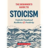 The Beginner's Guide to Stoicism: Tools for Emotional Resilience and Positivity