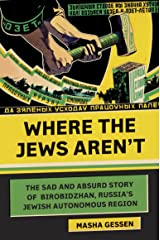 Where the Jews Aren't: The Sad and Absurd Story of Birobidzhan, Russia's Jewish Autonomous Region (Jewish Encounters Series) Kindle Edition
