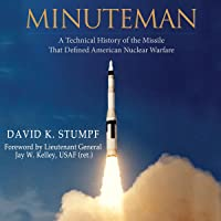 Minuteman: A Technical History of the Missile That Defined American Nuclear Warfare